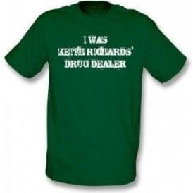I Was Keith Richards' Drug Dealer T-Shirt