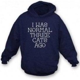 I Was Normal Three Cats Ago Hooded Sweatshirt