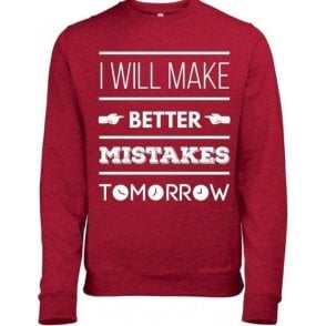 I Will Make Better Mistakes Tomorrow Sweatshirt