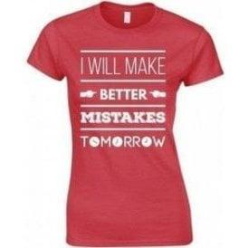 I Will Make Better Mistakes Tomorrow Womens Slim Fit T-Shirt