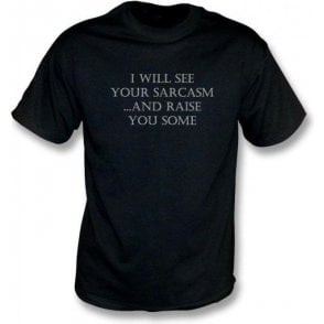 I Will See Your Sarcasm And Raise You Some T-Shirt