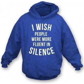 I Wish People Were More Fluent In Silence Hooded Sweatshirt