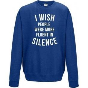I Wish People Were More Fluent In Silence Sweatshirt