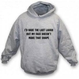 I'd Have The Last Laugh... Hooded Sweatshirt
