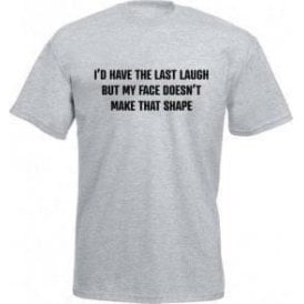 I'd Have The Last Laugh... T-Shirt