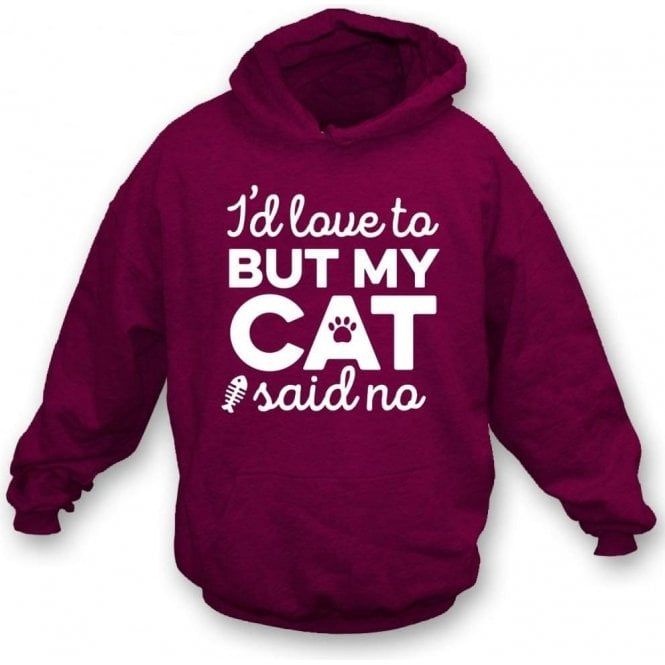 I'd Love To But My Cat Said No Hooded Sweatshirt