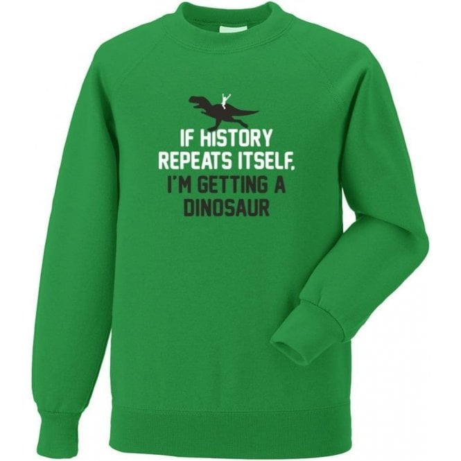 If History Repeats Itself... Sweatshirt