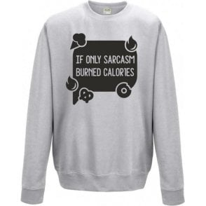 If Only Sarcasm Burned Calories (Speech Bubble) Sweatshirt