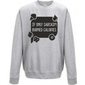 If Only Sarcasm Burned Calories (Speech Bubble) Sweatshirt