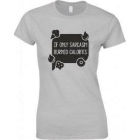 If Only Sarcasm Burned Calories (Speech Bubble) Womens Slim Fit T-Shirt