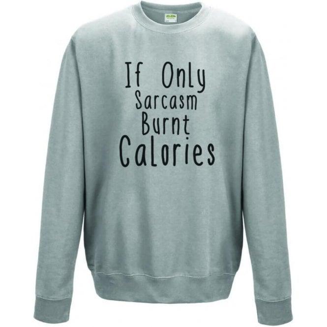 If Only Sarcasm Burnt Calories Sweatshirt