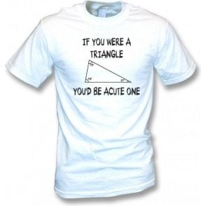 If You Were A Triangle T-Shirt