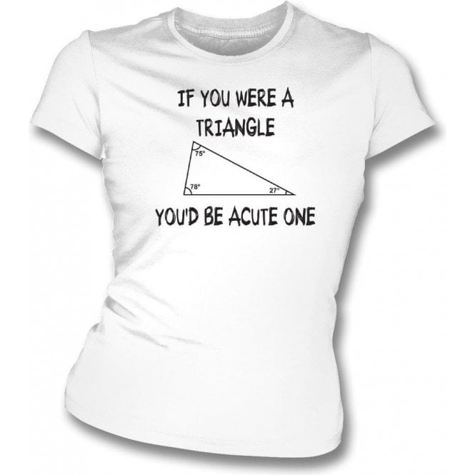 If You Were A Triangle Womens Slim Fit T-Shirt