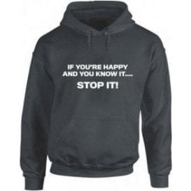 If You're Happy And You Know It... STOP IT! Hooded Sweatshirt