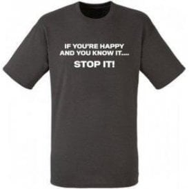 If You're Happy And You Know It... STOP IT! T-Shirt