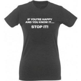 If You're Happy And You Know It... STOP IT! Womens Slim Fit T-Shirt