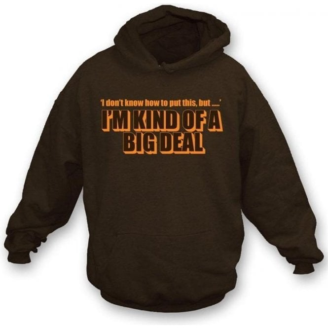 I'm kind of a big deal Hooded Sweatshirt