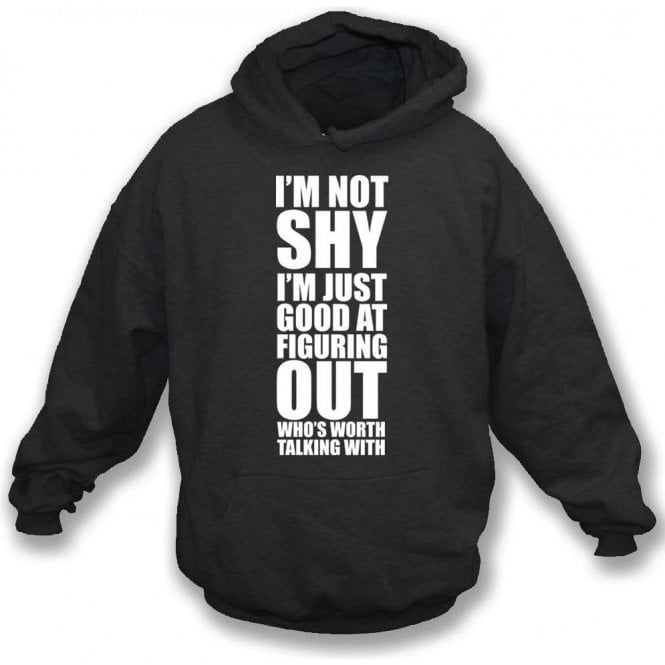 I'm Not Shy, I'm Just Good At Figuring Out Who's Worth Talking With Hooded Sweatshirt