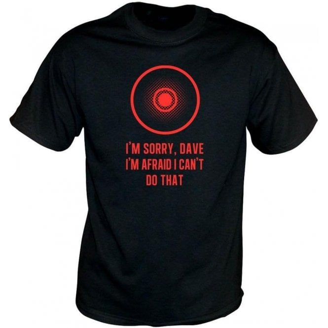 'I'm Sorry, Dave' (Inspired by 2001: A Space Odyssey) Movie Slogan T-shirt