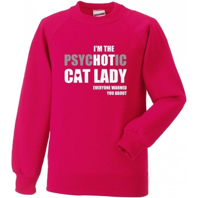 I'm The Psychotic Cat Lady Sweatshirt
