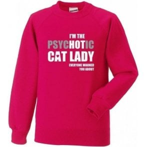 I'm The Psychotic Cat Lady Sweatshirt
