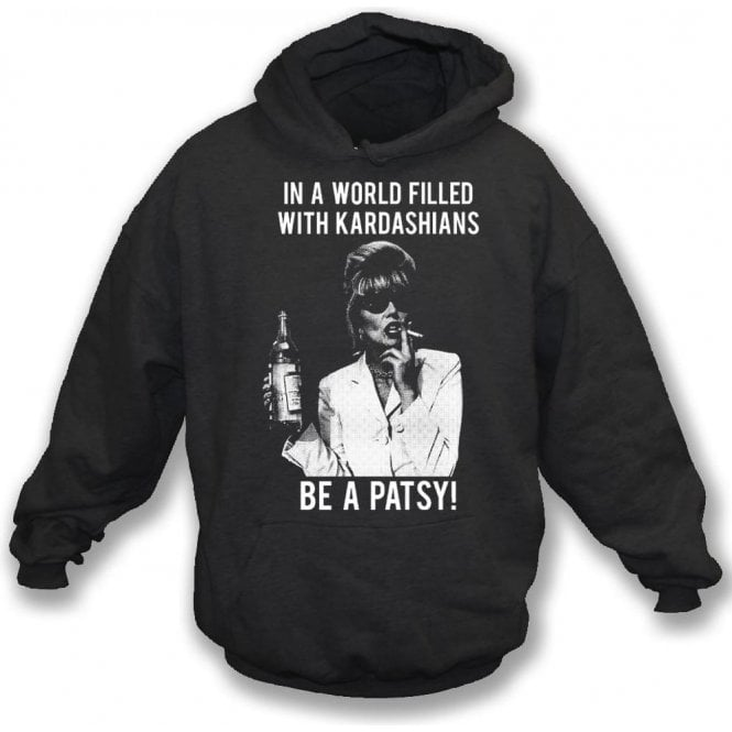 In A World Filled With Kardashians, Be A Patsy Hooded Sweatshirt