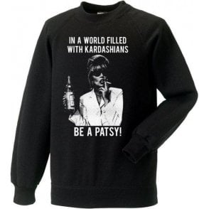 In A World Filled With Kardashians, Be A Patsy Sweatshirt