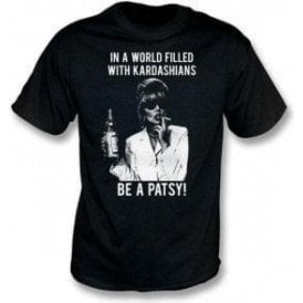 In A World Filled With Kardashians, Be A Patsy T-Shirt