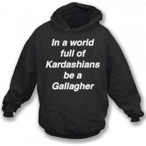 In A World Full Of Kardashians Be A Gallagher Hooded Sweatshirt