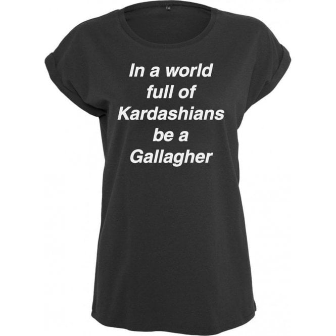 In A World Full Of Kardashians Be A Gallagher Womens Extended Shoulder T-Shirt