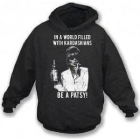 In A World Full Of Kardashians, Be A Patsy Hooded Sweatshirt