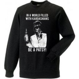 In A World Full Of Kardashians, Be A Patsy Sweatshirt