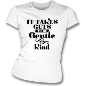 It Takes Guts To Be Gentle And Kind (As Worn By Morrissey, The Smiths) Womens Slim Fit T-Shirt
