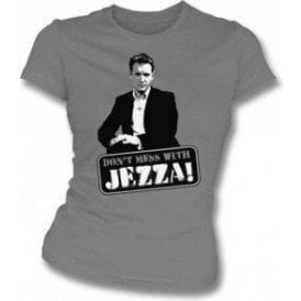 Jeremy Kyle - Don't Mess with Jezza! Womens Slimfit T-shirt
