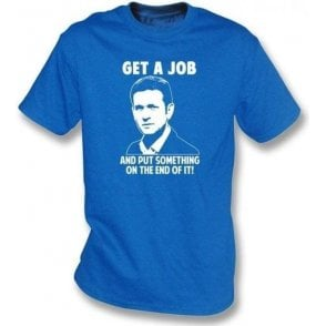 Jeremy Kyle - Get a job and put something on the end of it! T-shirt