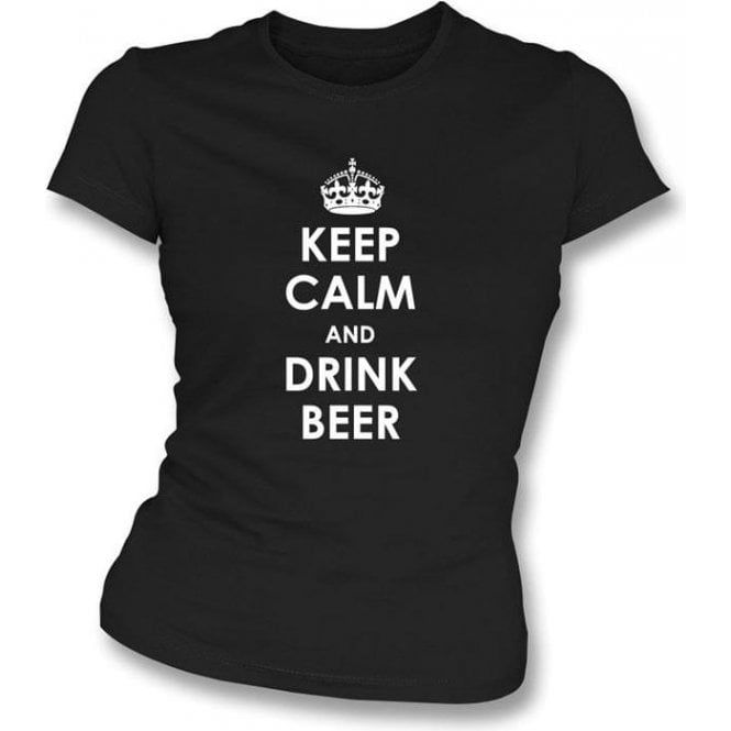 Keep Calm And Drink Beer Womens Slimfit
