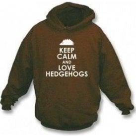 Keep Calm And Love Hedgehogs Hooded Sweatshirt