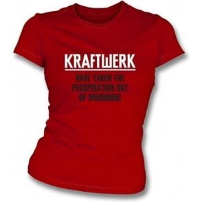 Kraftwerk Have Taken The Perspiration out of Drumming Girl's Slim-Fit T-shirt