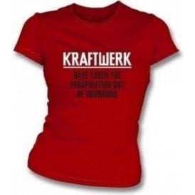 Kraftwerk Have Taken The Perspiration out of Drumming Girl's Slim-Fit T-shirt