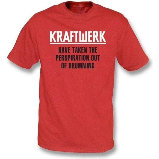 Kraftwerk Have Taken The Perspiration out of Drumming T-shirt