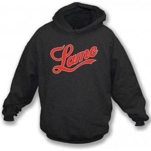 Lame (Fame Logo) Hooded Sweatshirt