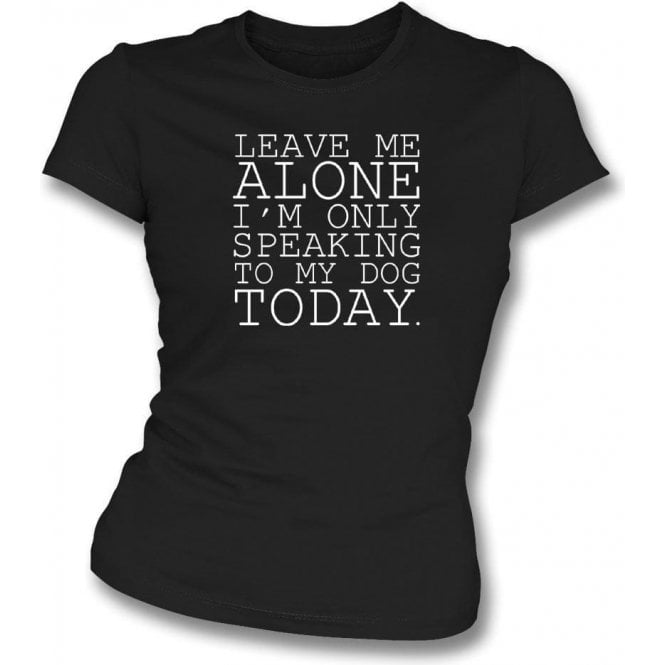 a95b18505b6764 Leave Me Alone Womens Slim Fit T-Shirt - from TShirtGrill UK