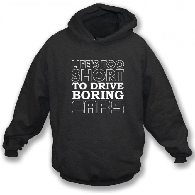 Life's Too Short To Drive Boring Cars Hooded Sweatshirt