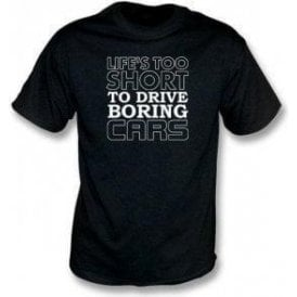 Life's Too Short To Drive Boring Cars T-Shirt