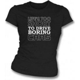 Life's Too Short To Drive Boring Cars Women's Slimfit T-Shirt