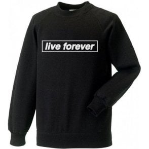 Live Forever (Inspired By Oasis) Sweatshirt