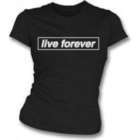 Live Forever (Inspired By Oasis) Womens Slim Fit T-Shirt