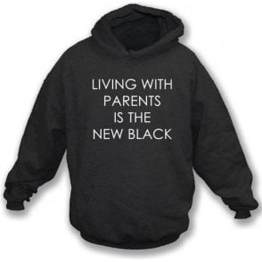 Living With Parents Is The New Black Hooded Sweatshirt