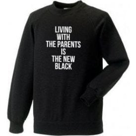 Living With Parents Is The New Black Sweatshirt