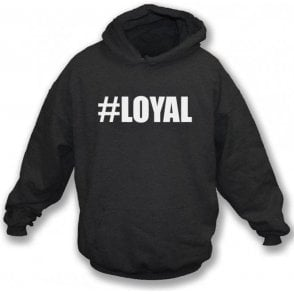 #Loyal (Love Island) Hooded Sweatshirt